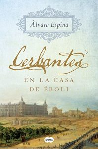 Cerbantes en la casa de Éboli, de Álvaro Espinosa