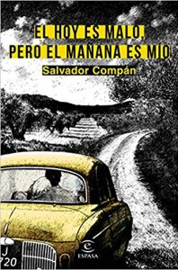 El hoy es malo, pero el mañana es mío, de Salvador Compán