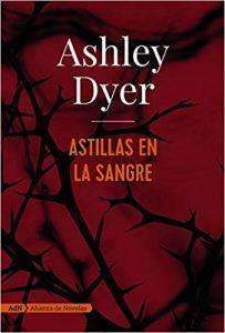 Astillas en la sangre, de Ashley Dyer