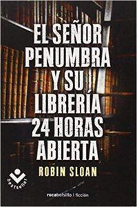 El Señor Penumbra y su librería 24 horas abierta, de Robin Sloan
