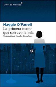 La primera mano que sostuvo la mía, de Maggie O'Farrell