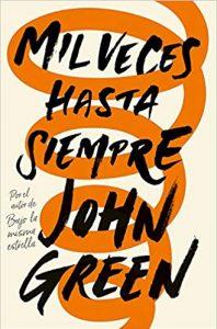 Mil veces hasta siempre, de John Green