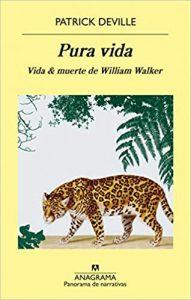 Pura Vida. Vida y muerte de William Walker, de Patrick Deville