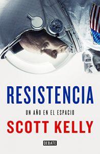 Resistencia, un año en el espacio, de Scott Kelly