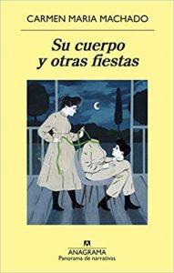 Su cuerpo y otras fiestas, de Carmen Maria Machado