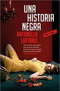 Una historia negra, de Antonella Lattanzi