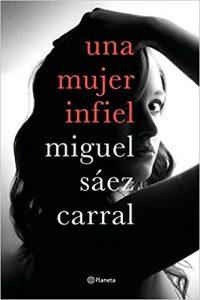 Una mujer infiel, de Miguel Sáez Carral