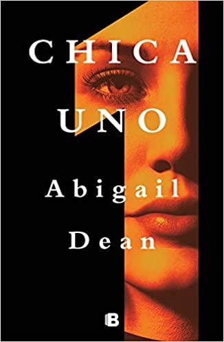 Chica Uno, de Abigail Dean