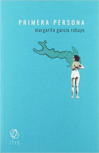 Primera persona, de Margarita García Robayo