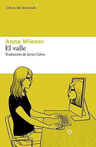 Valle inquietante, de Anna Wiener